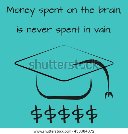 "Motivational poster, postcard. Contour trencher with a tassel, a dollar silhouette and proverb ""Money spent on the brain is never spent in vain"". Illustration of black brush on a blue background."
