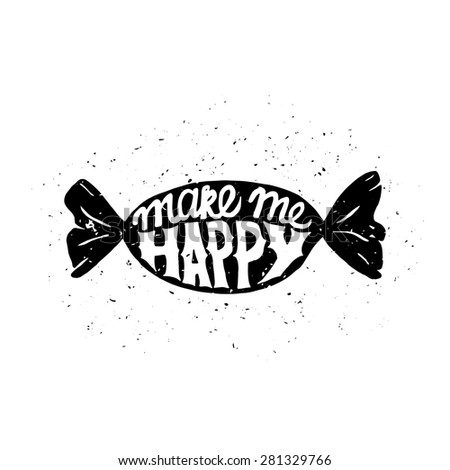 Motivational poster with sweet candy. Inspiring label with grunge texture. Make me happy - stock vector