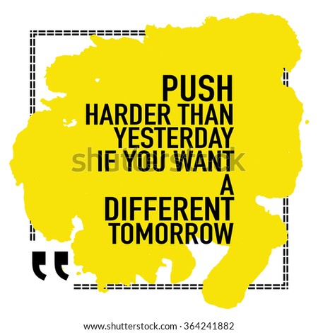 Motivational Quote Poster / Push harder than yesterday if you want a different tomorrow - stock vector