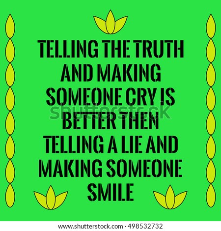 Motivational Quote.Telling The Truth And Making Someone Cry Is Better Than  Telling A Lie