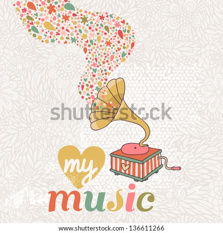 My music � stylish cartoon illustration. Magic vintage gramophone in vector. Cute cartoon card