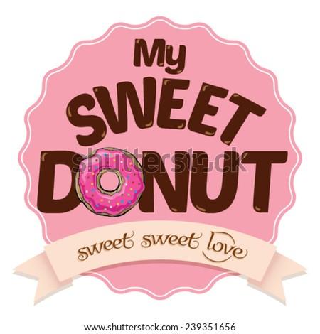 My Sweet Donut. Sweet Donut illustration vector. - stock vector