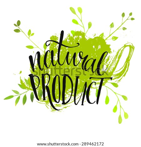 Natural product sticker - handwritten modern calligraphy on grunge green paint strokes. Eco friendly concept for stickers, banners, cards, advertisement. Vector ecology nature design. - stock vector