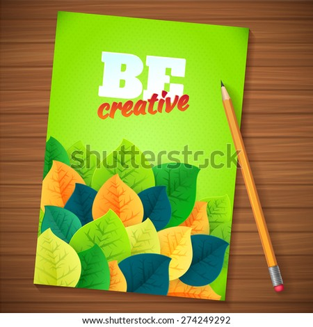 Nature green yellow leaves concept card.   Vector leaves abstract Be creative background with pencil. Abstract flyer ecology template on wooden table  - stock vector