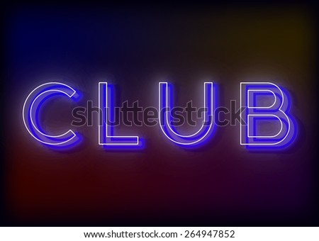 Neon Club. Club neon sign, design for your business. Bright attracts the attention of a luminous sign saying - Club. Glowing Club. EPS10 vector image. - stock vector