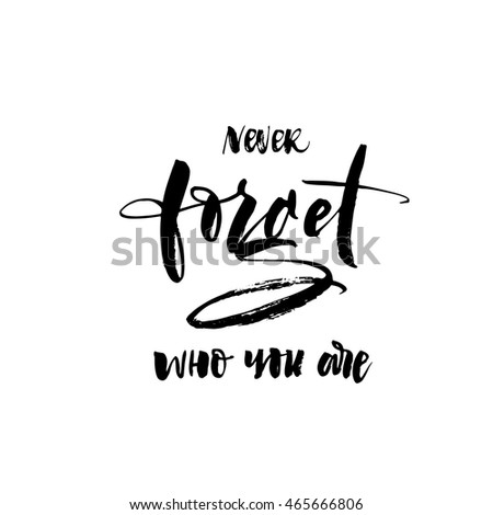 Never forget who you are card. Hand drawn motivational quote. Motivation poster, inspiration quote. Ink illustration. Modern brush calligraphy. Isolated on white background.