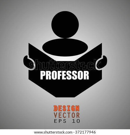 New concept of PROFESSOR symbol : Book, Magazine, Ebook reader, student, teacher, tutor with hands symbol. Silhouette of a man holding a book with inscriptions. Vector illustration EPS 10 - stock vector