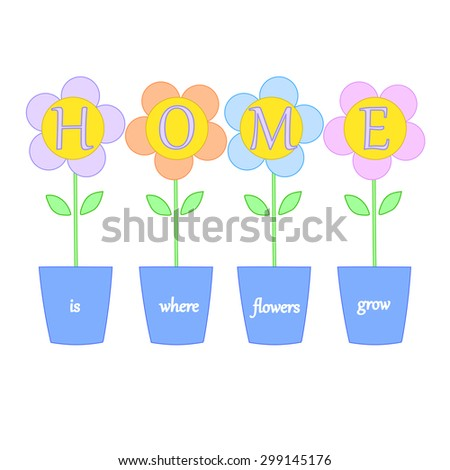 New home card template Inspirational quote Positive thinking Home is where the flowers grown on white background w flowers in pot in pastel colors Poster, thank you card, greeting card Home concept  - stock vector