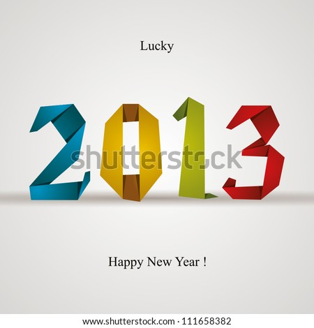 New 2013 year greeting card made in origami style, vector illustration, lucky 2013, happy new year. - stock vector