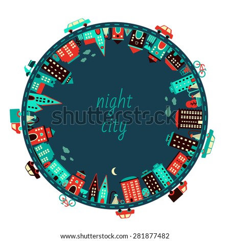 Night city in circle. Buildings and cars around. Flat vector illustration - stock vector