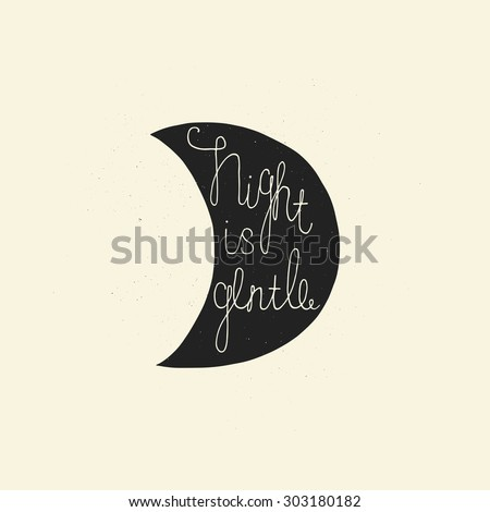Night is gentle.Hand drawn typography inscription on the moon. Vintage motivational hand drawn lettering with rough texture. Poster, card, invitation, Valentine card, element decoration for the house. - stock vector