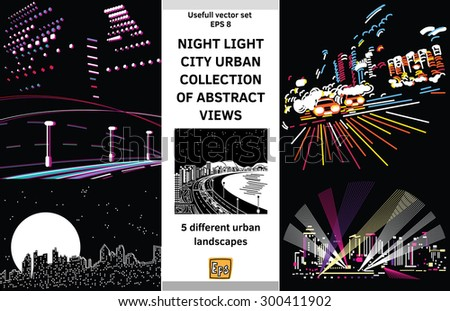 Night light landscapes city views set. Collection of night live scenes. Color vector illustration. Eps 8. - stock vector