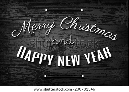 Noir style Christmas card, Merry Christmas and Happy New Year typography on black and white wooden background - stock vector