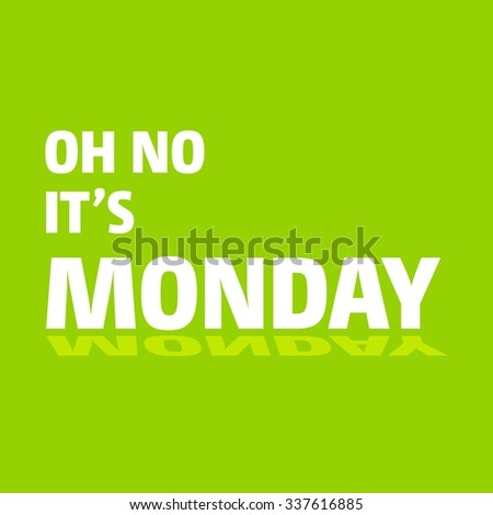 Oh no monday green typography greeting stock vector 337616885 oh no its monday green typography greeting cards template m4hsunfo
