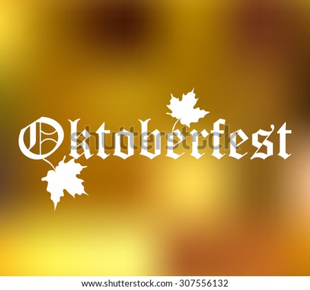 Oktoberfest poster. Autumn leaves and blurred background.Vector illustration. - stock vector