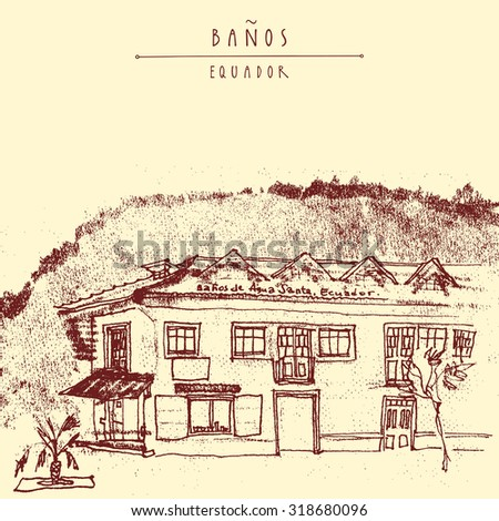 Old historic building in Banos, Equador, South America. Vintage hand drawn postcard or poster template in vector - stock vector