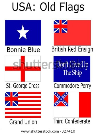 Old USA Flags: Bonnie Blue, British Red Ensign, St. George Cross, Commodore Perry, Grand Union, Third Confederate