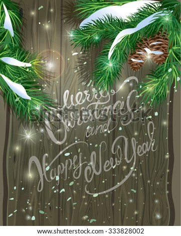 Old Wooden background with painted holiday typography, Christmas fir tree branches  and snow. Merry Christmas and Happy New Year calligraphy. - stock vector