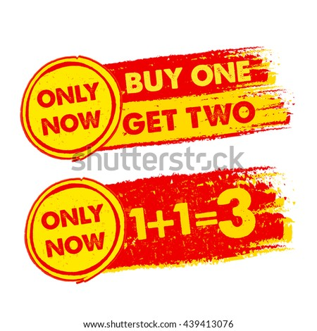 only now, buy one get two, 1 plus 1 is 3 banners - text in yellow and red drawn labels with symbols, business commerce shopping concept, vector - stock vector