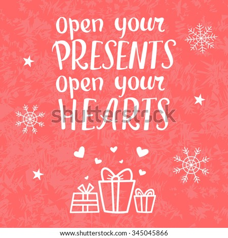 Open your presents, open your hearts. Vector typography poster with hand lettering calligraphic quote. Hand drawn Xmas holiday decorative element. Good choice for greeting cards, web-design etc. - stock vector