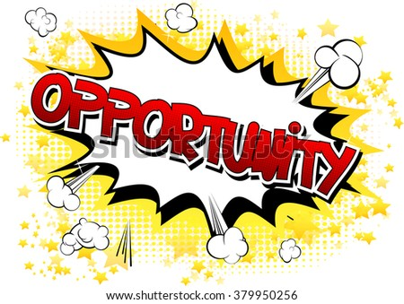 Opportunity - Comic book style word on comic book abstract background.