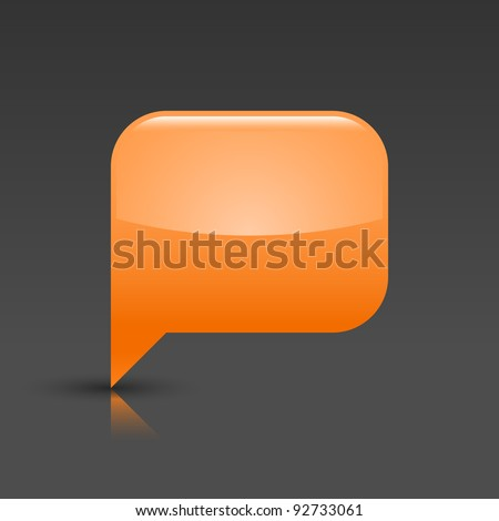 Orange glossy blank speech bubble icon web button. Rounded rectangle shape with gray shadow and reflection on white background. This vector illustration saved in 8 eps - stock vector