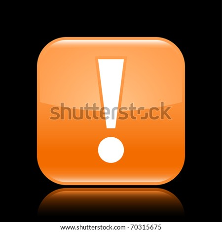 Orange glossy web 2.0 button with attention sign. Rounded square shape with reflection on black background - stock vector