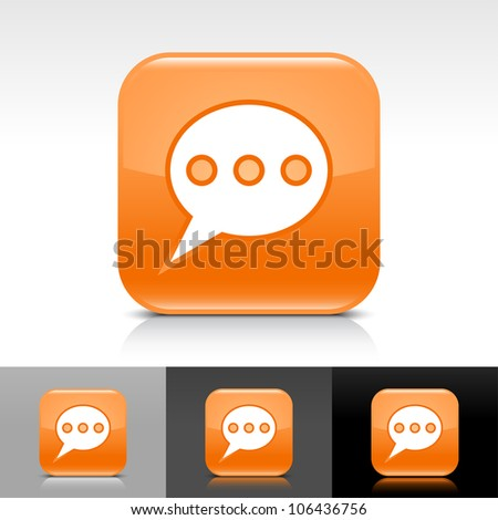 Orange glossy web button with white chat room sign. Rounded square shape icon with shadow and reflection on white, gray, and black background. This vector illustration design elements saved in 8 eps - stock vector