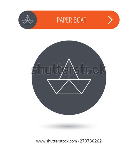 Paper boat icon. Origami ship sign. Sailing symbol. Gray flat circle button. Orange button with arrow. Vector