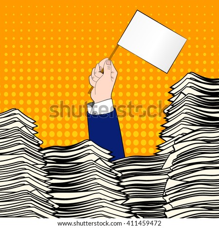 Paperwork. Businessman hand with white flag. Office desk loaded of paperwork , invoices and a lot of papers, documents. Pop art. Overworked man. Time management. Paperwork. Paperwork pile. Overworked. - stock vector