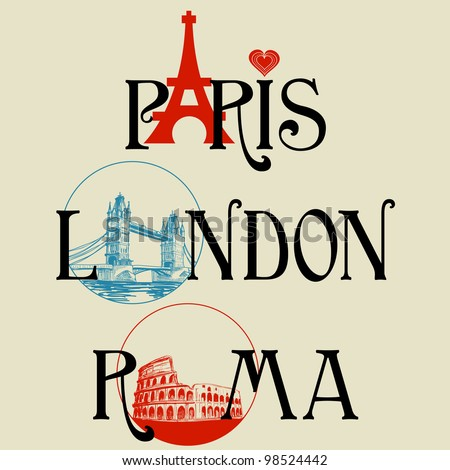 Paris, London and Roma lettering, famous landmarks Eiffel Tower, London Bridge and Colosseum - stock vector