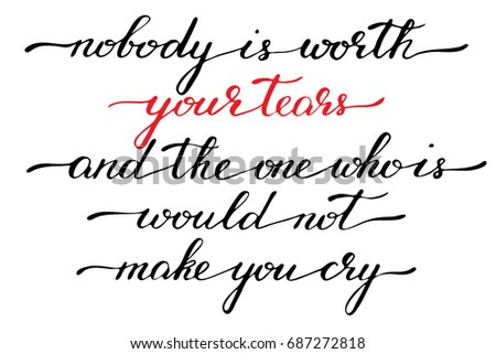 phrase inspirational valentines day quote lettering handwriting nobody is worth your tears and the on - Inspirational Valentines Day Quotes