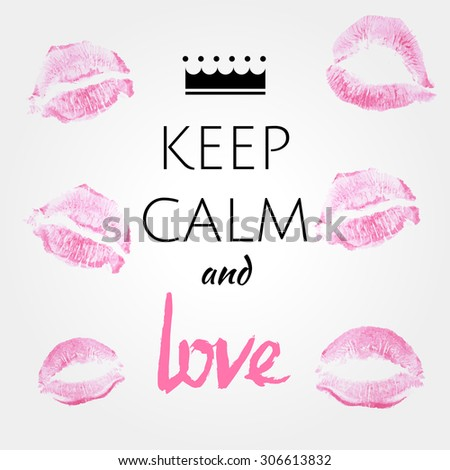 """Phrase """"Keep calm and love"""", Lattering, on white background with pink with the imprint of  lips background. Can be used for banners, web, posters, printing on T-shirts, the daily quotes life. - stock vector"""