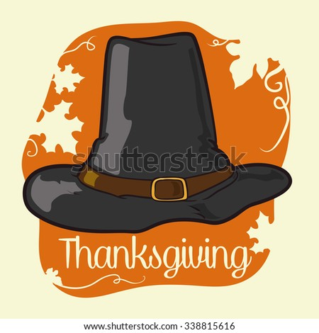 Pilgrim hat on orange leaves and vine silhouette background and Thanksgiving message. - stock vector
