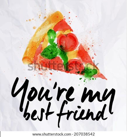 Pizza watercolor poster hand drawn with stains and smudges You're my best friend - stock vector