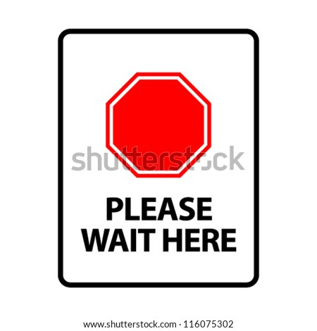 Please Wait Here. An office/business sign formatted to fit an A4 or Letter page. - stock vector