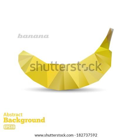 Polygonal banana fruit. Abstract geometric origami style. Vector EPS 10 illustration. - stock vector