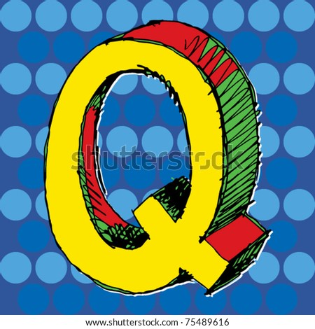pop-art alphabet, hand drawn letter Q - stock vector