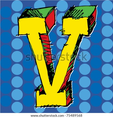pop-art alphabet, hand drawn letter V - stock vector