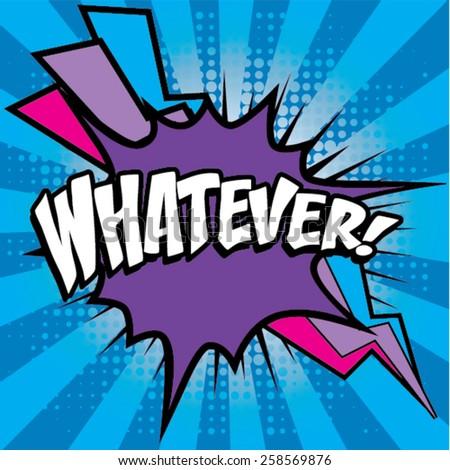 "Pop Art comics icon ""Whatever!"". Speech Bubble Vector illustration. - stock vector"