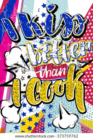 Pop art I kiss better than I cook quote type. Bang, explosion decorative halftone vintage poster template vector illustration. - stock vector