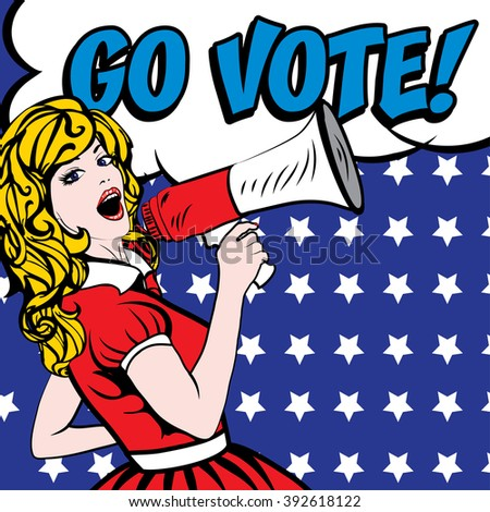 Pop Art Woman with Megaphone - GO VOTE! sign. vector illustration. Election. Vote for America.