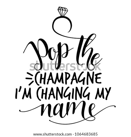 Pop champagne changing my name hand stock vector hd royalty free pop the champagne im changing my name hand lettering typography text in thecheapjerseys Images