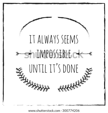 Poster, card with Lettering Sketch motivational Quote. It always seems impossible until it's done. Floral elements, arrows and brush strokes.  - stock vector