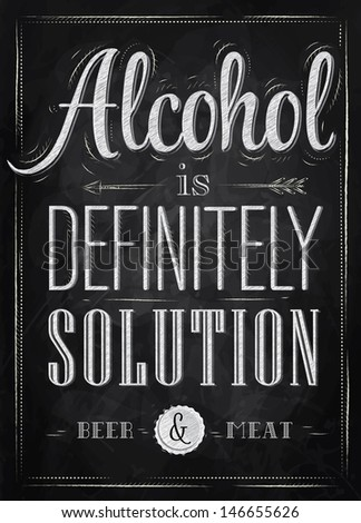 Poster joke Alcohol is definitely solution beer and meat in retro style stylized drawing with chalk on the blackboard - stock vector