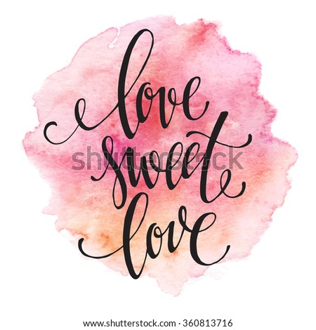 Poster watercolor lettering  love sweet love. Vector illustration EPS10 - stock vector