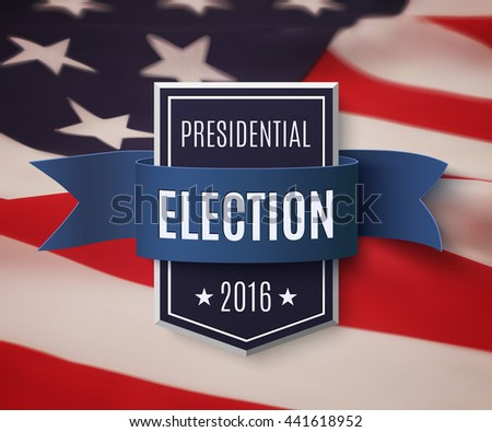 Presidential election 2016 poster template. Blue badge with ribbon on top of American flag. Vector illustration. - stock vector