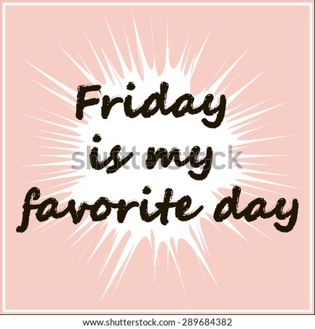 friday is my favorite day