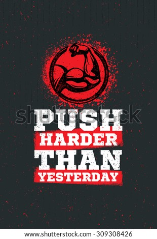 Push Harder Than Yesterday Workout and Fitness Sport Motivation Quote. Creative Vector Typography Grunge Banner Concept With Bicep Sign - stock vector