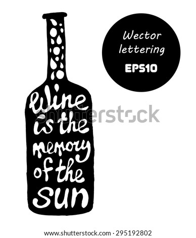 """Quote about wine in bottle form. Illustration drawn by hand. The phrase """"wine is the memory of the sun"""". Vector picture isolated on white background. Vector EPS10.  - stock vector"""